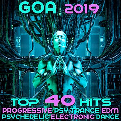 Goa 2019 - Top 40 Hits Best Of Progressive Psy Trance EDM & Psychedelic Electronic Dance