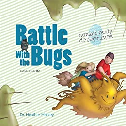 Battle with the Bugs: An Imaginative Journey Through the Immune System (Human Body Detectives) by [Manley, Heather]