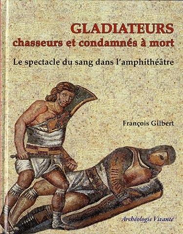 Gilbert Francois - Les gladiateurs. Le spectacle de