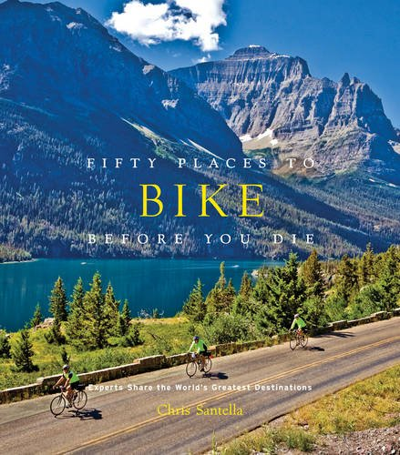 Fifty Places to Bike Before You Die por Chris Santella