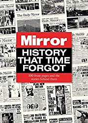 History That Time Forgot: 100 Front Pages and the Stories Behind Them by Adam Powley (2014-10-20)