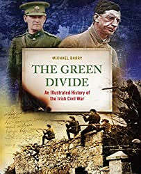 The Green Divide: An Illustrated History of the Irish Civil War