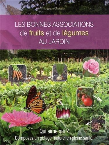 Les bonnes associations de fruits et légumes du jardin par Frédérique Chevalier