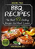 BBQ RECIPES: The Best 52 Grilling Recipes for Meat Lovers (smoking meat, grilled chicken recipes, kamado grill, texas bbq, argentine grill, how to smoke meat, indoor grilling, best barbecue)