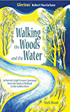 Walking the Woods and the Water: In Patrick Leigh Fermor's Footsteps from the Hook of Holland to the Golden Horn (English Edition)