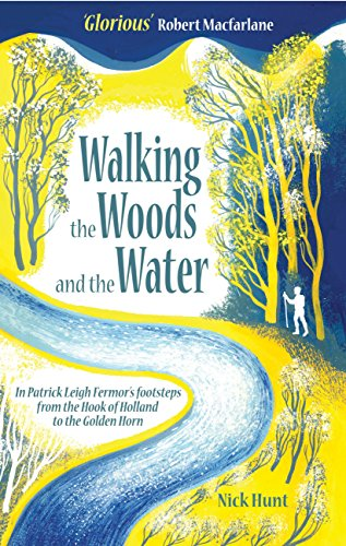 Walking the Woods and the Water: In Patrick Leigh Fermors ...