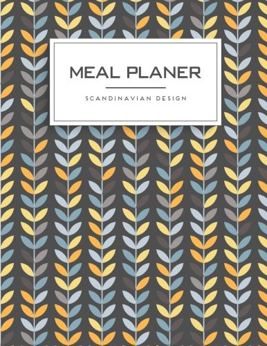 Meal Planner : Scandinavian Design: Meal and Exercise Notebook, Track And Plan Your Meals, Daily Weight Loss Journal, Meal Prep And Planning, 8.5 x 11 inch 110 page