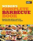 Weber's Complete Barbecue Book: Step-by-step advice and over 150 delicious barbecue recipes