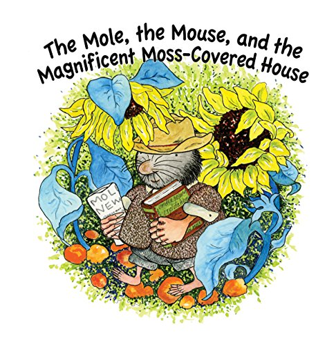 The Mole, The Mouse, and the Magnificient, Moss-Covered House (English Edition) (Moss Maus)