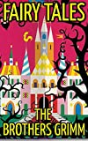 Fairy Tales: By The Grimm Brothers (Illustrated & Unabridged)