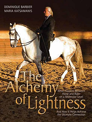 The Alchemy of Lightness: What Happens Between Horse and Rider on a Molecular Level and How It Helps Achieve the Ultimate Connection (English Edition) por Dominique Barbier