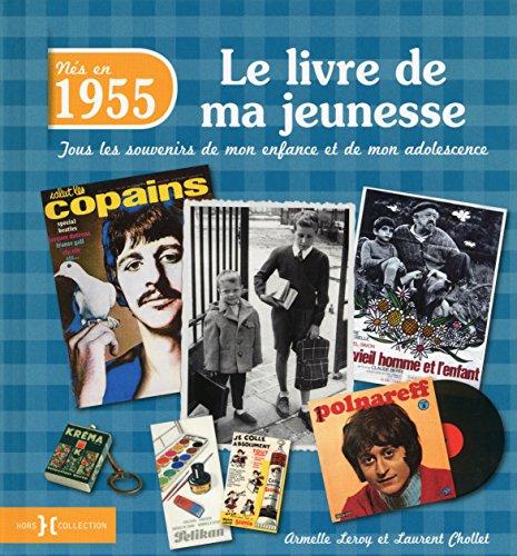 Nés en 1955, le livre de ma jeunesse : Tous les souvenirs de mon enfance et de mon adolescence par Laurent Chollet, Armelle Leroy