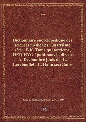 Dictionnaire encyclopédique des sciences médicales. Quatrième série, F-K. Tome quatorzième, HER-HYG
