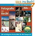 Fotografie und Recht: Die wichtigsten Rechtsf�lle f�r die Fotopraxis