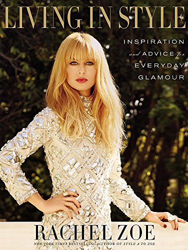 Living In Style: Advice and Inspiration for Everyday Glamour por Rachel Zoe