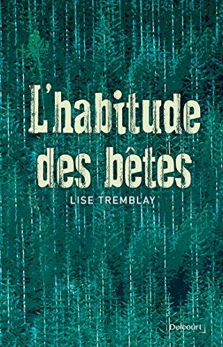 L'habitude des bêtes par Lise Tremblay