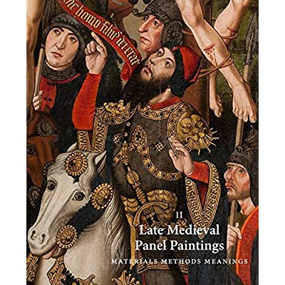 Late Medieval Panel Paintings Ii: Materials Methods Meanings