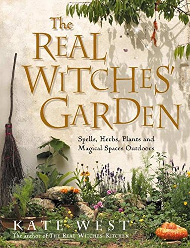 The Real Witches' Garden: Spells, Herbs, Plants and Magical Spaces Outdoors por Kate West