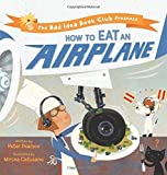 How to Eat an Airplane (Bad Idea Book Club) by Peter Pearson (2016-05-24)