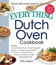The Everything Dutch Oven Cookbook: Includes Overnight French Toast, Roasted Vegetable Lasagna, Chili with Cheesy Jalapeno Corn Bread, Char Siu Pork Ribs, ... More! (Everything®) (English Edition)