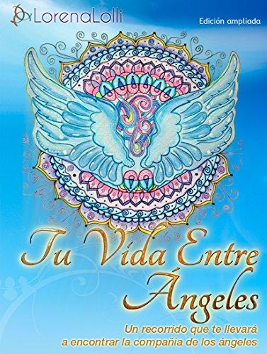 Tu Vida Entre Ángeles por Lorena Lolli Castro