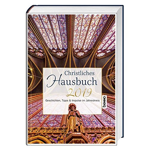 Christliches Hausbuch 2019: Geschichten, Tipps & Impulse im Jahreskreis