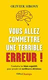 Vous allez commettre une terrible erreur !: Combattre les biais cognitifs pour prendre de meilleures décisions (French Edition)