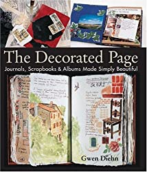 The Decorated Page: Journals, Scrapbooks & Albums Made Simply Beautiful by Gwen Diehn (2003-08-01)