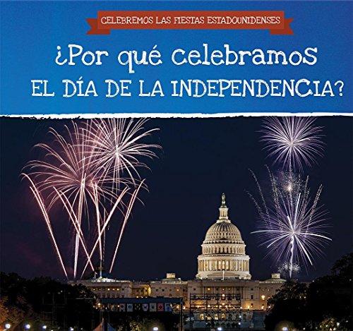 Por Que Celebramos El Dia de la Independencia? (Why Do We Celebrate Independence Day?) (Celebremos Las Fiestas Estadounidenses / Celebrating U.S. Holidays) por Jonathan Potter