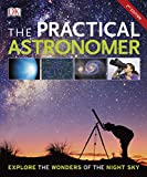 The Practical Astronomer: Explore the Wonder of the Night Sky (Dk)