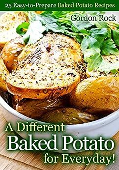 A Different Baked Potato for Everyday!: 25 Easy-to-Prepare Baked Potato Recipes (English Edition) par [Rock, Gordon]