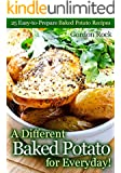 A Different Baked Potato for Everyday!: 25 Easy-to-Prepare Baked Potato Recipes (English Edition)