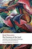 The Passions of the Soul and Other Late Philosophical Writings (Oxford World's Classics)