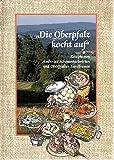 Die Oberpfalz kocht auf: Rezepte von Amberger Schmankerlwirten und Oberpfälzer Landfrauen -