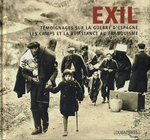 Exil, témoignages sur la guerre d'Espagne, les camps et la résistance au franquisme par Progreso Marin