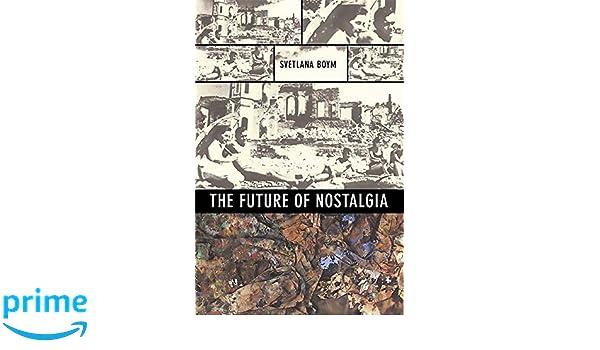 Amazon Fr The Future Of Nostalgia Svetlana Boym Livres