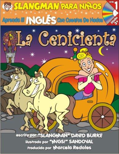 La Cenicienta/Cinderella: Aprende Ingles con cuentos de hadas/Learn English Through Fairy Tales (Slangman Para Ninos: Nivel 1) por David Burke