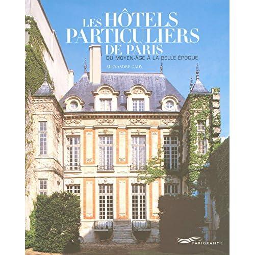 Les hôtels particuliers de Paris : Du Moyen-Age à la Belle Epoque