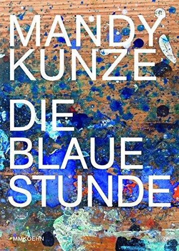 Preisvergleich Produktbild Mandy Kunze: Die blaue Stunde