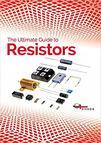 The Ultimate Guide to Resistors: Everything you need to know you need to know to help you select the right resistors for your application