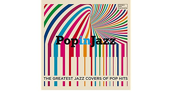 Pop In Jazz (The Greatest Jazz Covers of Pop Hits) by