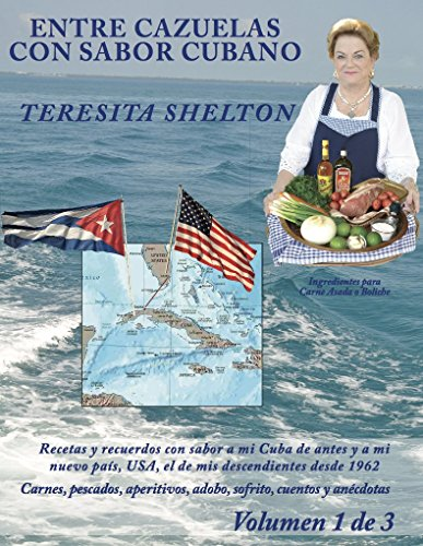 Entre Cazuelas con Sabor Cubano (Volumen 1 de 3): Una abuela nacida en Cuba cocina para sus hijos y nietos nacidos en Miami. por Teresita Shelton