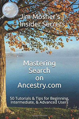 insider secrets mastering search on ancestry com 50 tutorials amp tips for beginning intermediate amp advanced users
