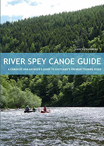 River Spey Canoe Guide : A Canoeist and Kayaker's Guide to Scotland's Premier Touring River by Nancy Chambers (2014-08-25)