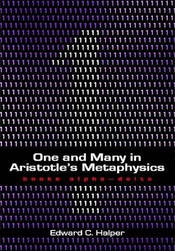 One and Many in Aristotle's Metaphysics: Books Alpha???Delta by Edward C. Halper (2008-12-22)