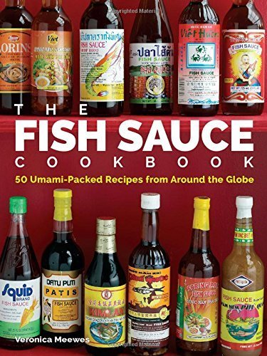The Fish Sauce Cookbook: 50 Umami-Packed Recipes from Around the Globe by Veronica Meewes (2015-09-22)