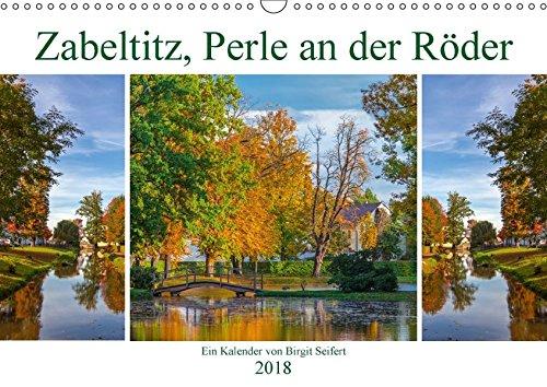 Zabeltitz, Perle an der Röder (Wandkalender 2018 DIN A3 quer): Die Jahreszeiten in Zabeltitz mit seinem Barockgarten (Monatskalender, 14 Seiten ) ... [Kalender] [Mar 14, 2017] Seifert, Birgit