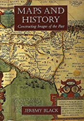 Maps and History: Constructing Images of the Past by Jeremy Black (1997-06-05)