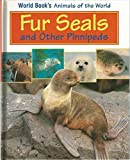 Fur Seals and Other Pinnipeds (World Book's Animals of the World) by Lome Piasetsky (2000-08-01)