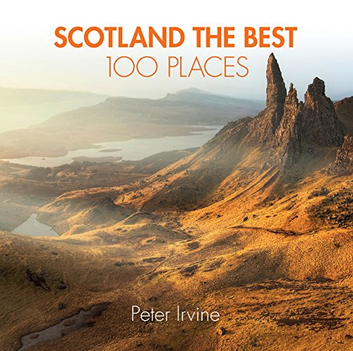 Scotland The Best 100 Places: Extraordinary places and where best to walk, eat and sleep por Peter Irvine